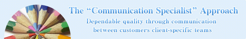 The communication specialist approach. Dependable quality through communication between customers client-specific teams
